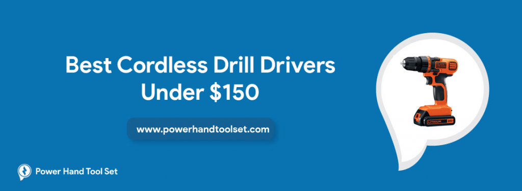 Best-Cordless-Drill-Drivers-Under-$150