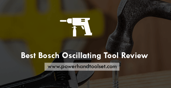 Best Bosch Oscillating Tool Review