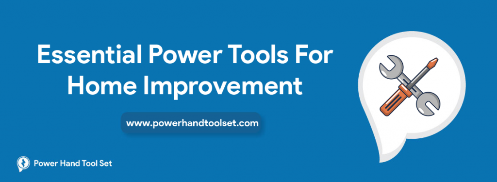 Essential Power Tools for Home Improvement