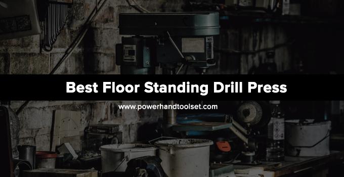 Best Floor Standing Drill Press