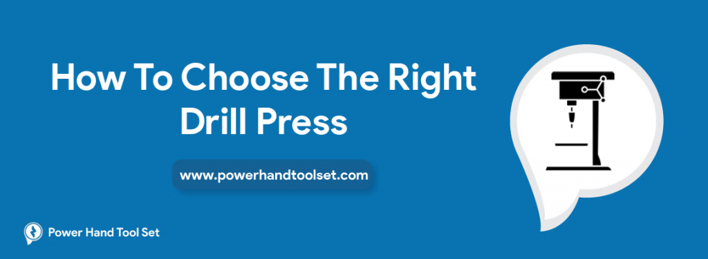 How To Choose The Right Drill Press