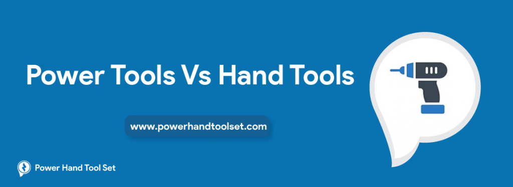 Power Tools Vs Hand Tools