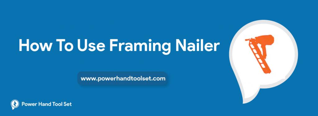How To Use Framing Nailer