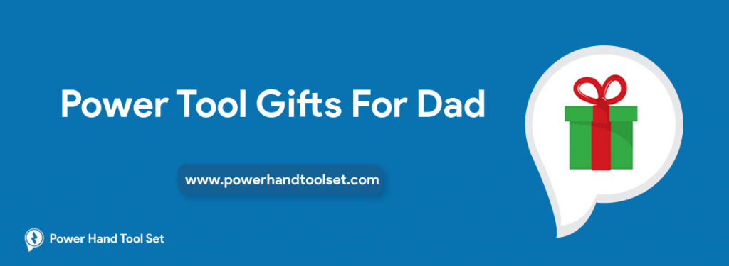 Power Tool Gifts For Dad