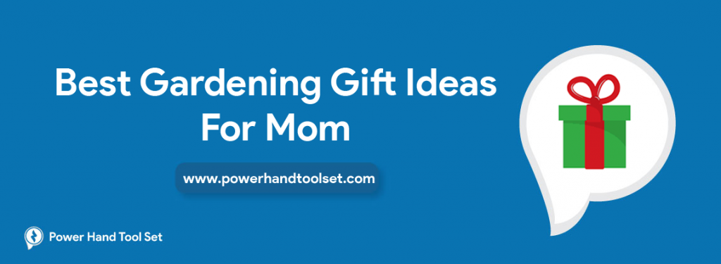 Best Gardening Gift Ideas For Mom