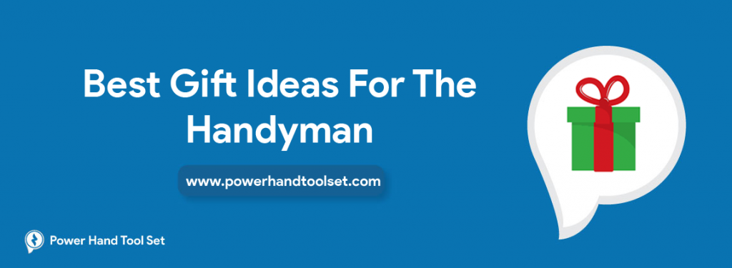 Best Gift Ideas For The Handyman